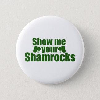 Show me your Shamrocks 6 Cm Round Badge