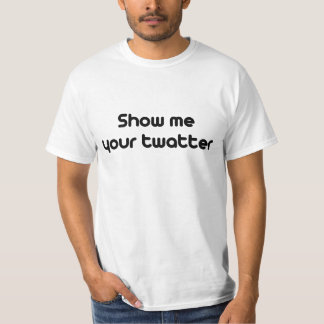 Show me your twatter tshirts