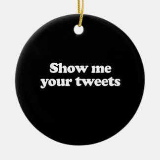 Show me your tweets christmas ornament