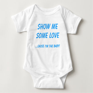 SHOW MESOME LOVE, ...CAUSE I'M THE BABY! TEE SHIRTS