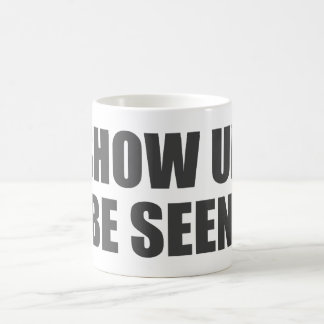 Show Up. Be Seen. Coffee Mug