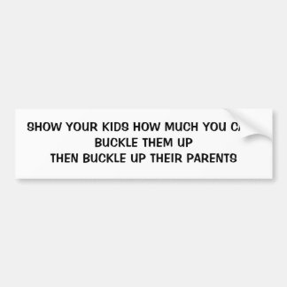 Show Your Kids You Care Buckle Them Up Bumper Sticker