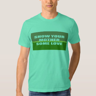 Show your mother some love tee shirts