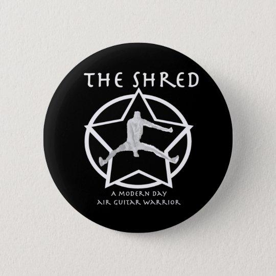 Shred 6 Cm Round Badge