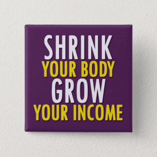 Shrink Your Body, Grow Your Income Button