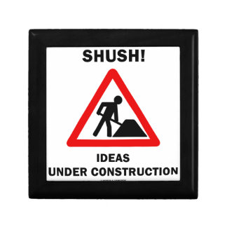 Shush Ideas Under Construction Sign Humor Keepsake Boxes