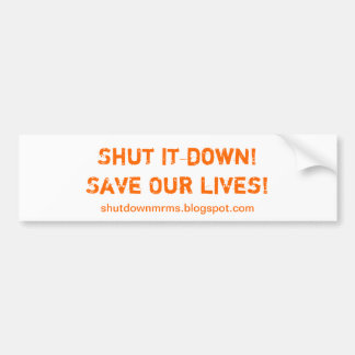 Shut it down Save our lives Bumper Stickers