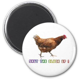 Shut The Cluck Up 6 Cm Round Magnet