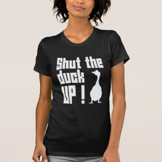 Shut The Duck Up T-Shirt