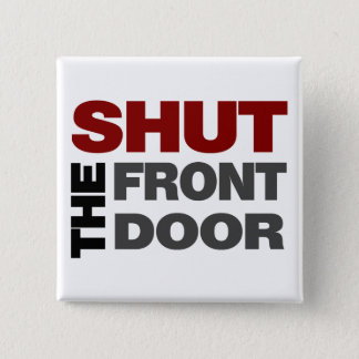 Shut the Front Door 15 Cm Square Badge