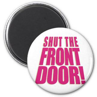 Shut the Front Door 2 6 Cm Round Magnet