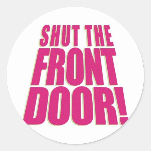 Shut The Front Door 2 Round Sticker Zazzle