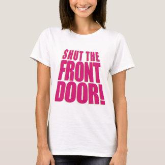 Shut the Front Door 2 T-Shirt
