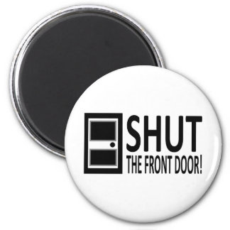 SHUT The Front Door! 6 Cm Round Magnet