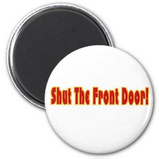 Shut The Front Door 6 Cm Round Magnet