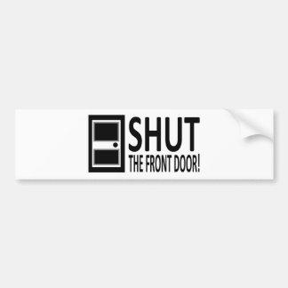 SHUT The Front Door! Bumper Stickers