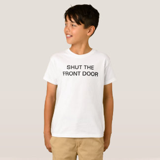SHUT THE FRONT DOOR Funny Kids School T-Shirt