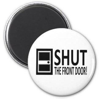 SHUT The Front Door! Refrigerator Magnets
