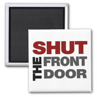 Shut the Front Door Square Magnet
