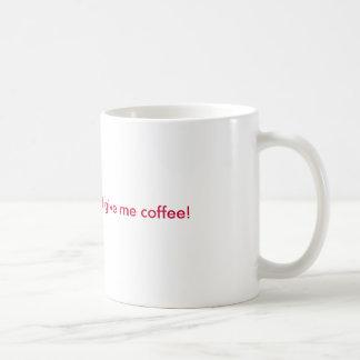 Shut the hell up and give me coffee! basic white mug