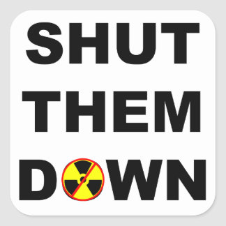 Shut Them Down Anti-Nuke Slogan Square Sticker
