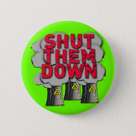 SHUT THEM DOWN Nuclear Power Plant Tshirt 6 Cm Round Badge