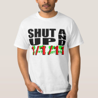 SHUT UP AND 1-1-11 (Happy New Year) T-Shirt