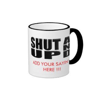 SHUT UP AND ( ADD YOUR SAYIN' HERE !!! ) RINGER MUG