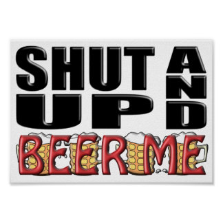 SHUT UP AND BEER ME Mugs Posters