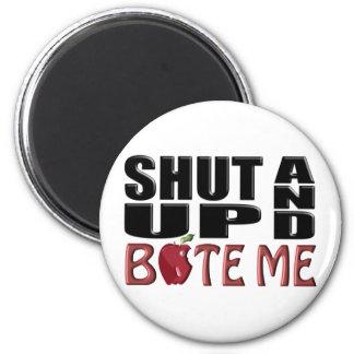 SHUT UP AND BITE ME 6 CM ROUND MAGNET