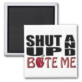 SHUT UP AND BITE ME REFRIGERATOR MAGNET