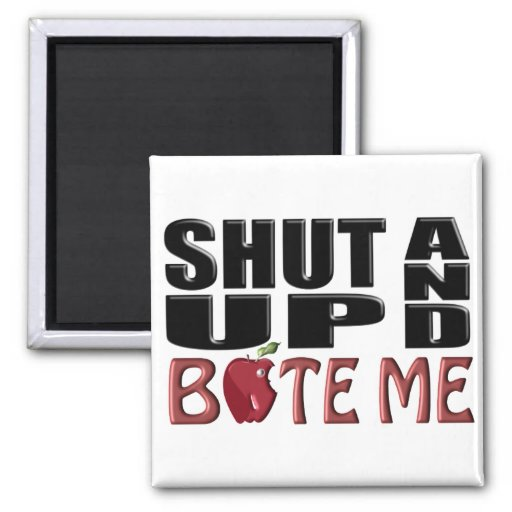 SHUT UP AND BITE ME REFRIGERATOR MAGNET