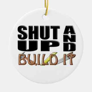 SHUT UP AND BUILD IT (Construction) Christmas Ornament