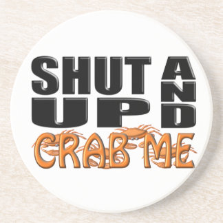 SHUT UP AND CRAB ME (Crabs) Coaster