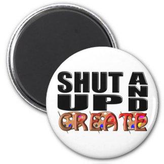 SHUT UP AND CREATE (Artistic) Fridge Magnet