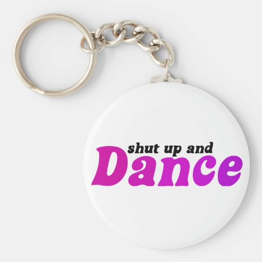 Shut up and Dance Basic Round Button Key Ring
