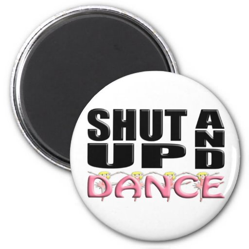 SHUT UP AND DANCE MAGNETS