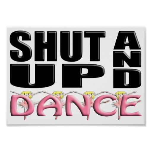 SHUT UP AND DANCE POSTER