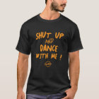 SHUT UP AND DANCE WITH ME T-Shirt