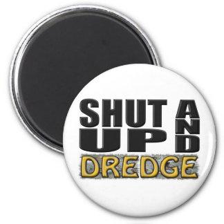 """""""SHUT UP AND DREDGE"""" (Dredger) 6 Cm Round Magnet"""