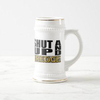 """SHUT UP AND DREDGE"" (Dredger) Beer Stein"