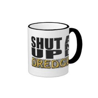 """""""SHUT UP AND DREDGE"""" (Dredger) Ringer Mug"""