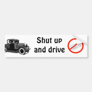 Shut up and drive bumper stickers