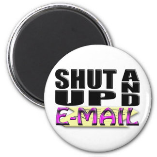 SHUT UP AND E-MAIL 6 CM ROUND MAGNET