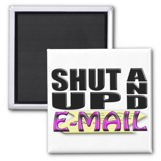 SHUT UP AND E-MAIL REFRIGERATOR MAGNETS
