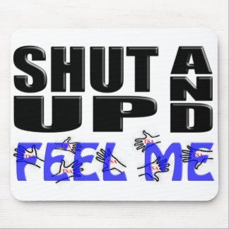 SHUT UP AND FEEL ME (TSA Hands) Mouse Pad