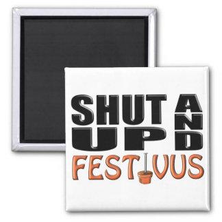 SHUT UP AND FESTIVUS (Pole) Square Magnet
