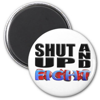 SHUT UP AND FIGHT MAGNET