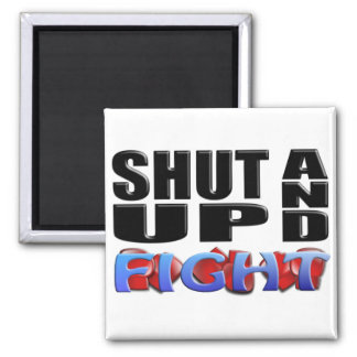 SHUT UP AND FIGHT SQUARE MAGNET