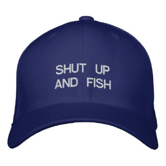 SHUT UP AND FISH EMBROIDERED HATS